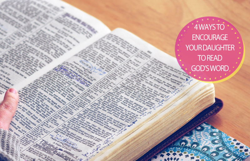 4 Ways to encourage your daughter to read God's Word