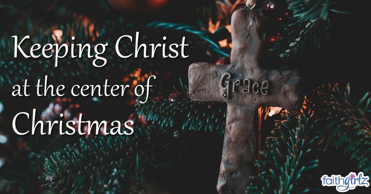 Keeping Christ at the Center of Christmas - faithgirlz